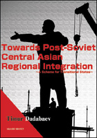 Towards Post-Soviet Central Asian Regional Integration(旧ソ連中央アジア地域統合への道)